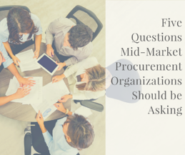 Five Questions Mid Market Procurement Organizations Should Be Asking