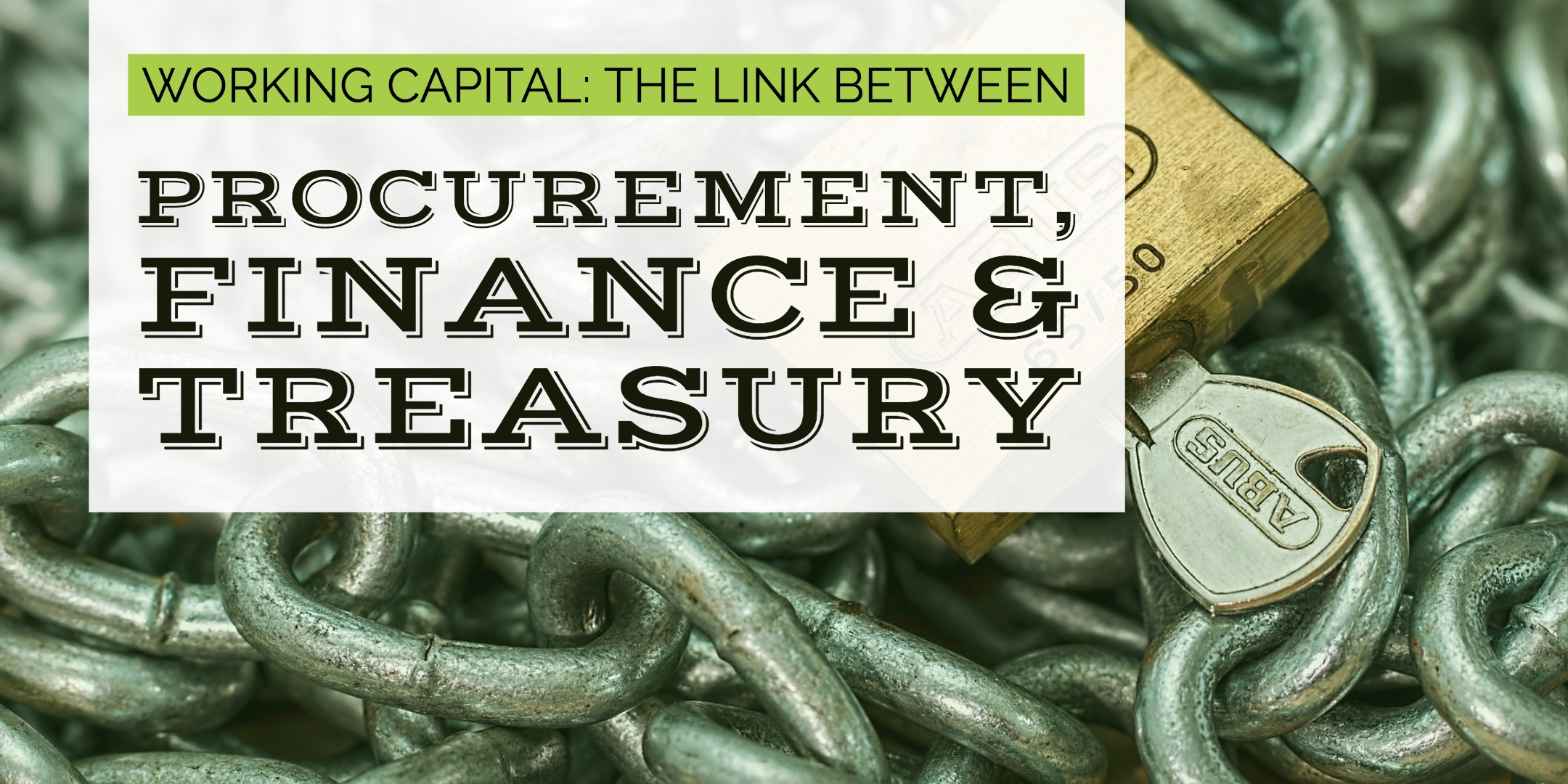 WORKING CAPITAL, THE LINK BETWEEN PROCUREMENT, FINANCE AND TREASURY