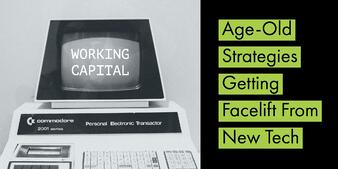 Working Capital_ Age-Old Strategies Getting Facelift From New Tech
