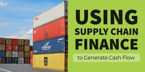 Using Supply Chain Finance to Generate Cash Flow Shipping Containers