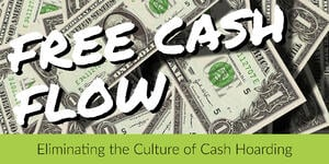 Free Cash Flow Eliminating the Culture of Cash Hoarding